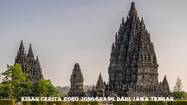 Kisah Cerita Roro Jonggrang Dari Jawa Tengah